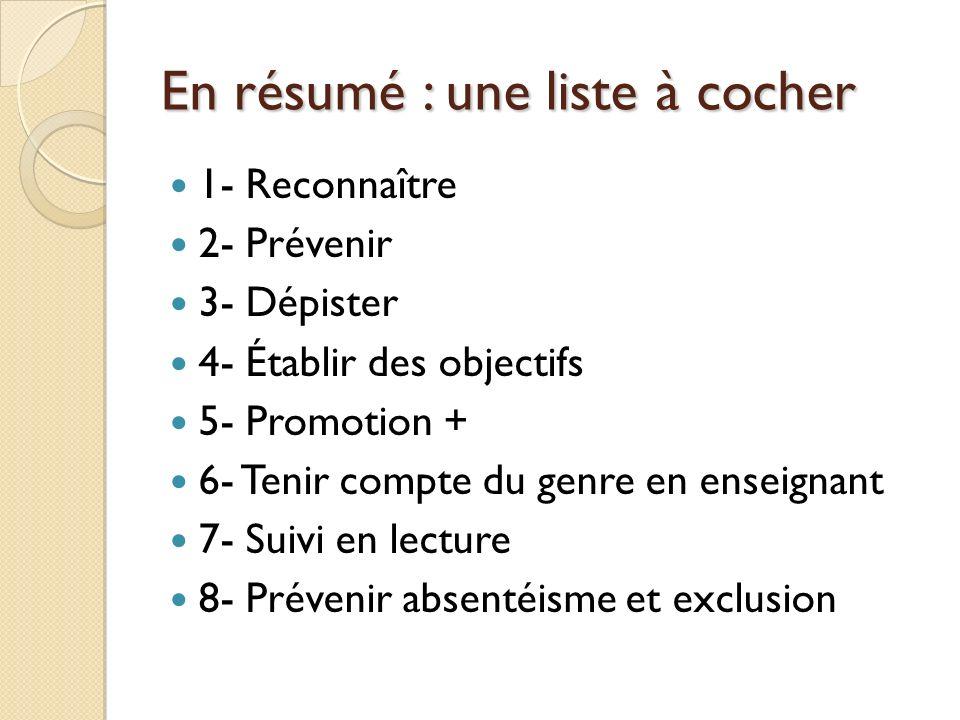 En résumé : une liste à cocher 1- Reconnaître 2- Prévenir 3- Dépister 4- Établir des objectifs 5- Promotion + 6- Tenir compte du genre en enseignant 7