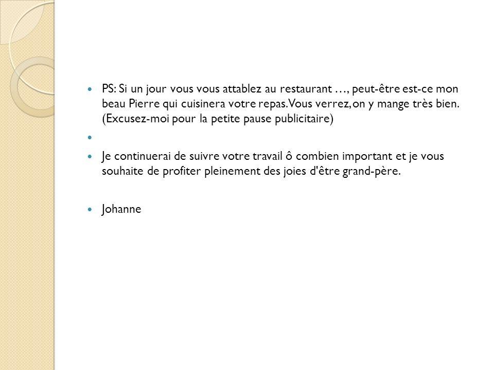 PS: Si un jour vous vous attablez au restaurant …, peut-être est-ce mon beau Pierre qui cuisinera votre repas. Vous verrez, on y mange très bien. (Exc