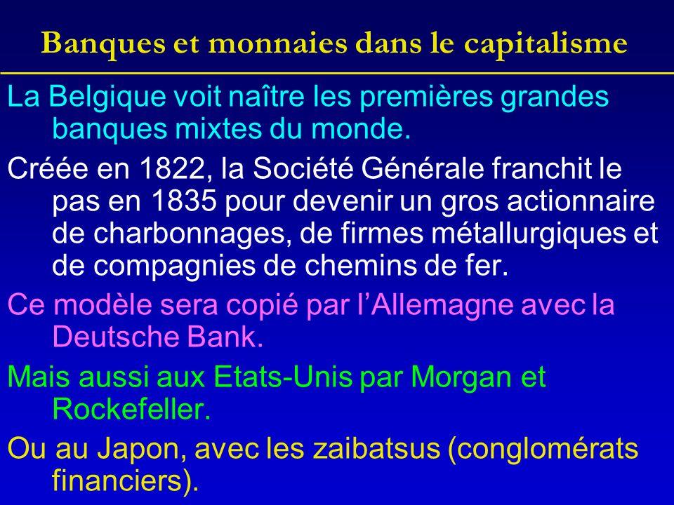 Banques et monnaies dans le capitalisme La Belgique voit naître les premières grandes banques mixtes du monde.