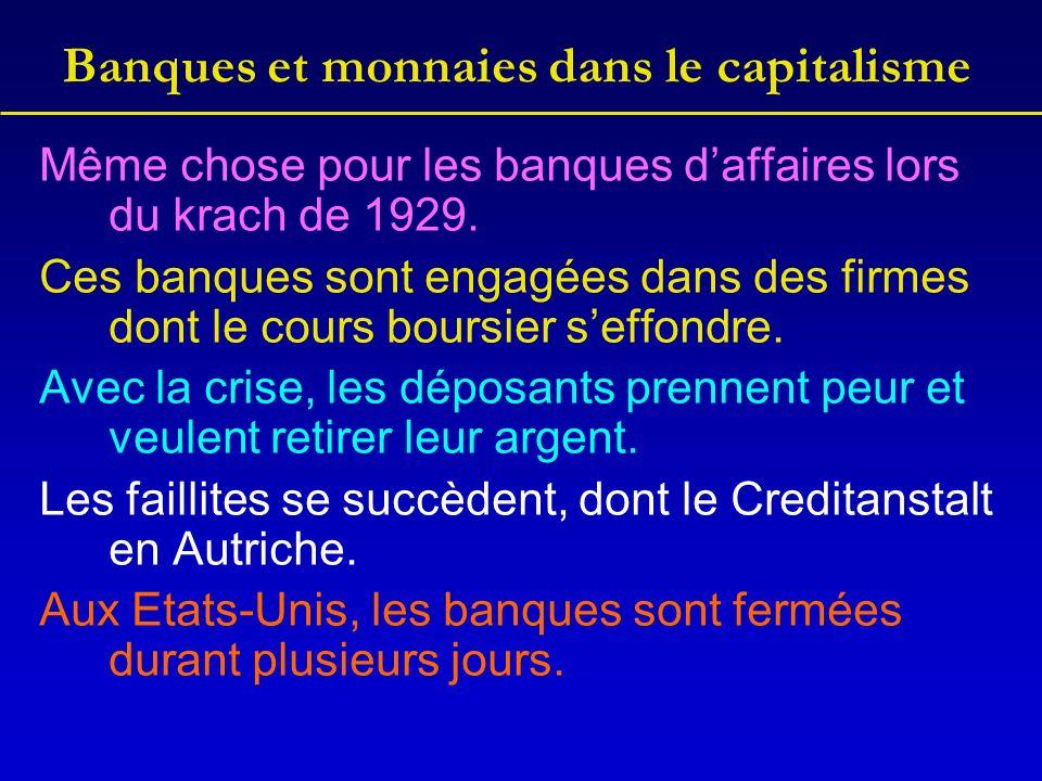 Banques et monnaies dans le capitalisme Même chose pour les banques daffaires lors du krach de 1929.