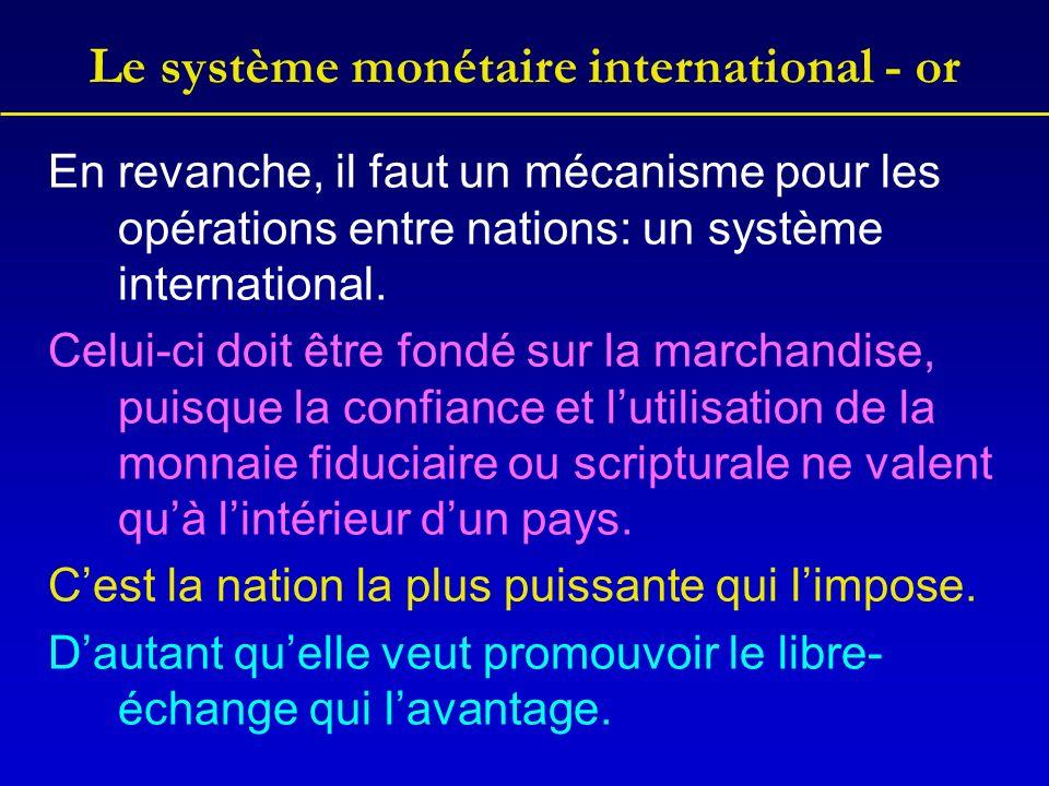 Le système monétaire international - or En revanche, il faut un mécanisme pour les opérations entre nations: un système international.