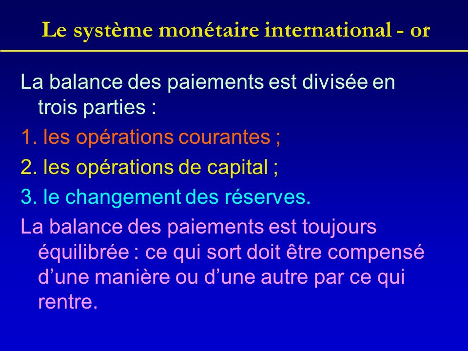 Le système monétaire international - or La balance des paiements est divisée en trois parties : 1.