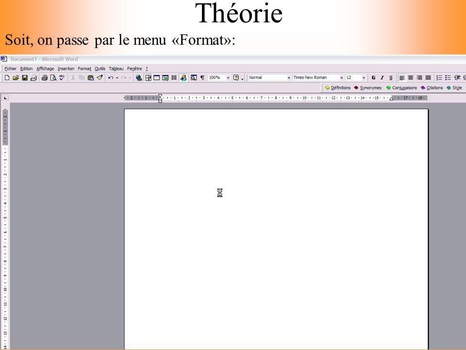 Théorie Soit, on passe par le menu «Format»:
