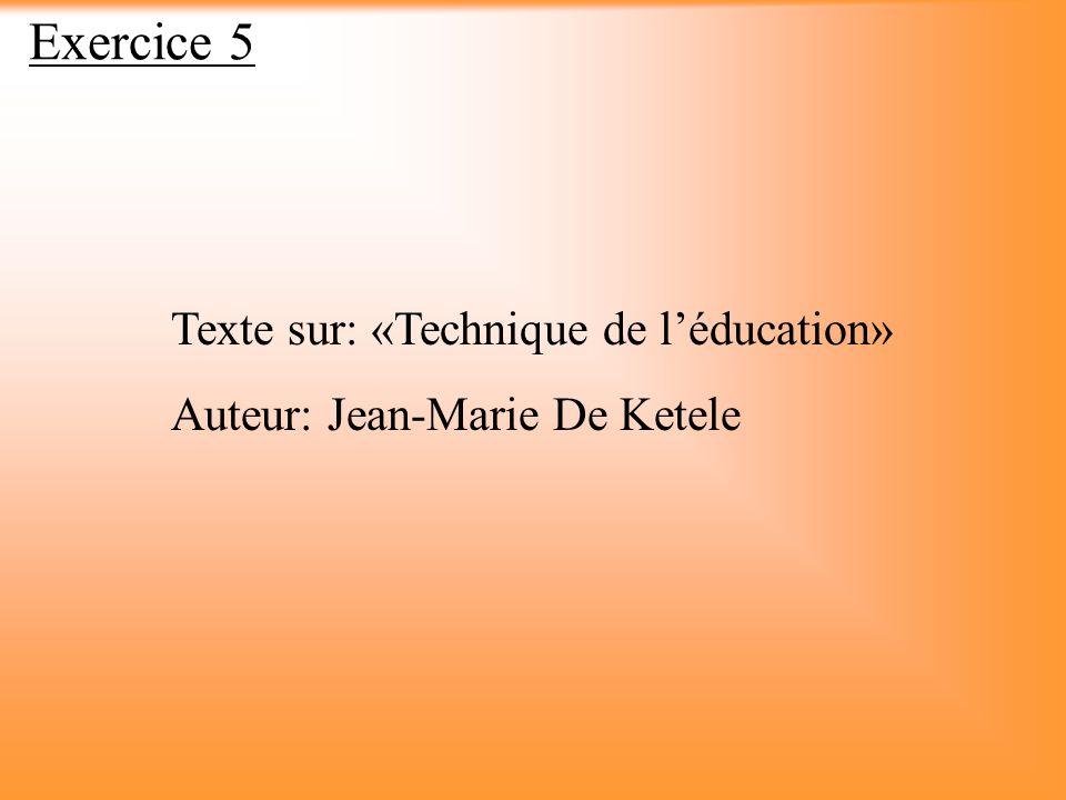 Exercice 5 Texte sur: «Technique de léducation» Auteur: Jean-Marie De Ketele