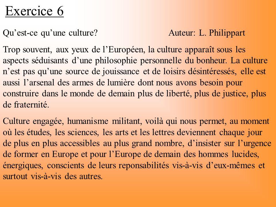 Exercice 6 Quest-ce quune culture?Auteur: L. Philippart Trop souvent, aux yeux de lEuropéen, la culture apparaît sous les aspects séduisants dune phil