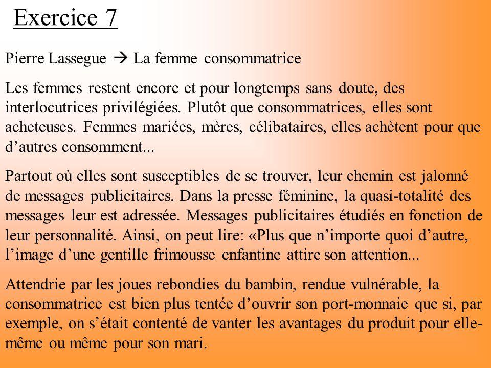 Exercice 7 Pierre Lassegue La femme consommatrice Les femmes restent encore et pour longtemps sans doute, des interlocutrices privilégiées. Plutôt que