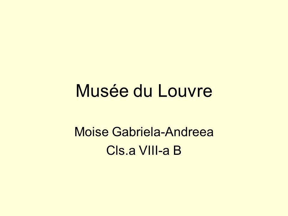 Musée du Louvre Moise Gabriela-Andreea Cls.a VIII-a B