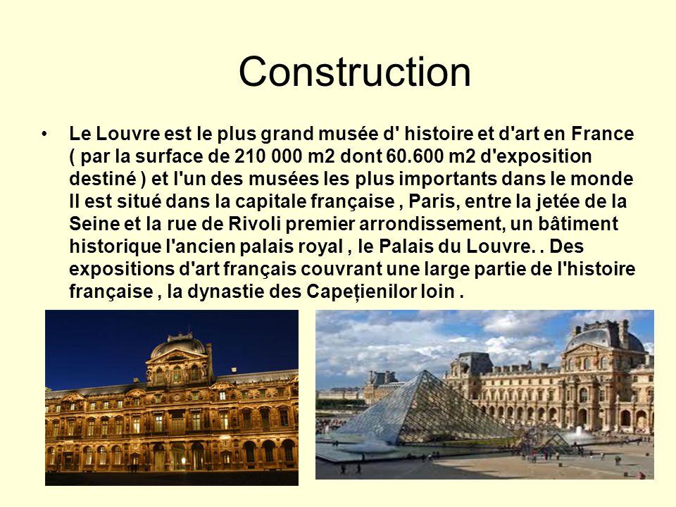 Construction Le Louvre est le plus grand musée d histoire et d art en France ( par la surface de 210 000 m2 dont 60.600 m2 d exposition destiné ) et l un des musées les plus importants dans le monde Il est situé dans la capitale française, Paris, entre la jetée de la Seine et la rue de Rivoli premier arrondissement, un bâtiment historique l ancien palais royal, le Palais du Louvre..