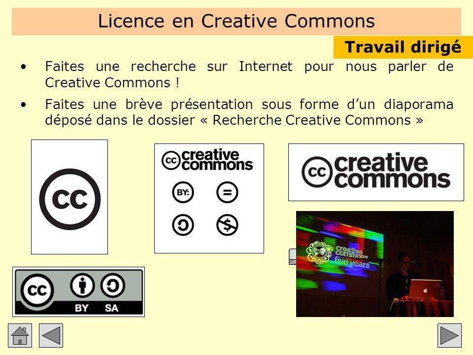 Licence en Creative Commons Faites une recherche sur Internet pour nous parler de Creative Commons ! Faites une brève présentation sous forme dun diap