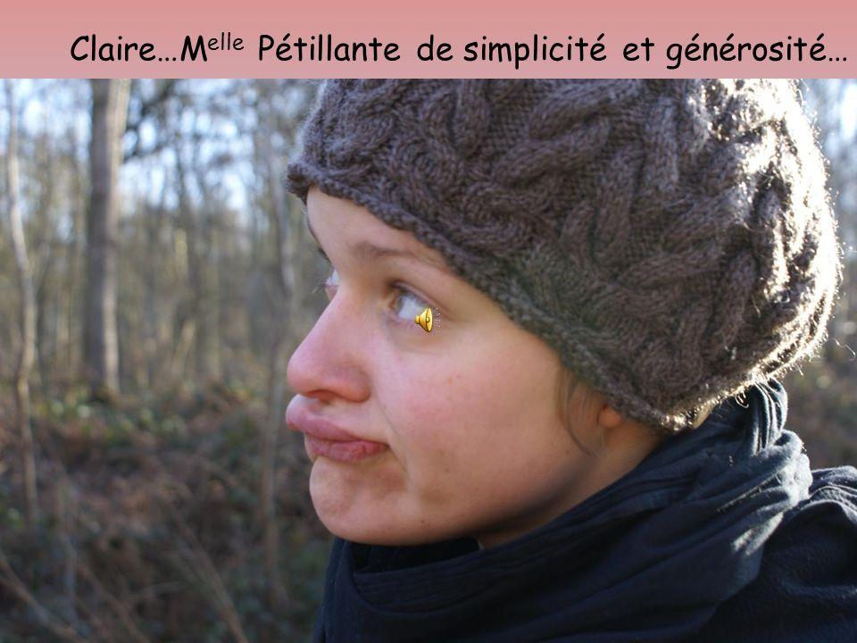 Claire…M elle Pétillante de simplicité et générosité…