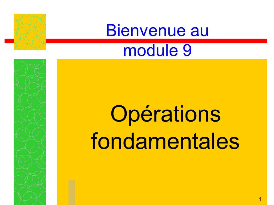 1 Bienvenue au module 9 Opérations fondamentales