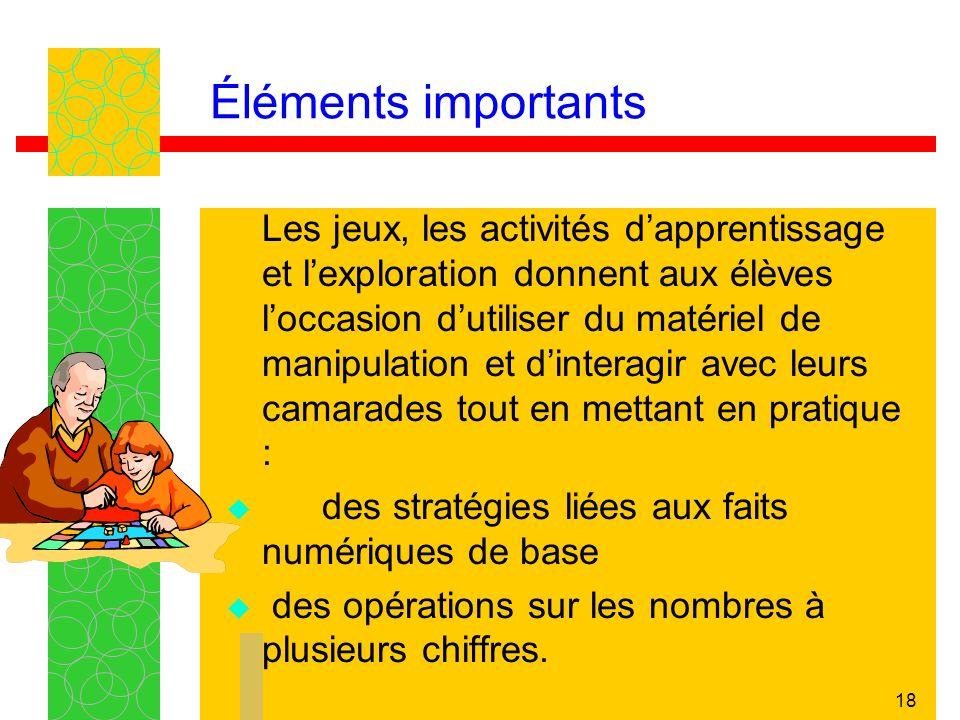 17 Éléments importants Pour que les élèves acquièrent une compréhension conceptuelle des faits numériques de base, il est essentiel de leur présenter