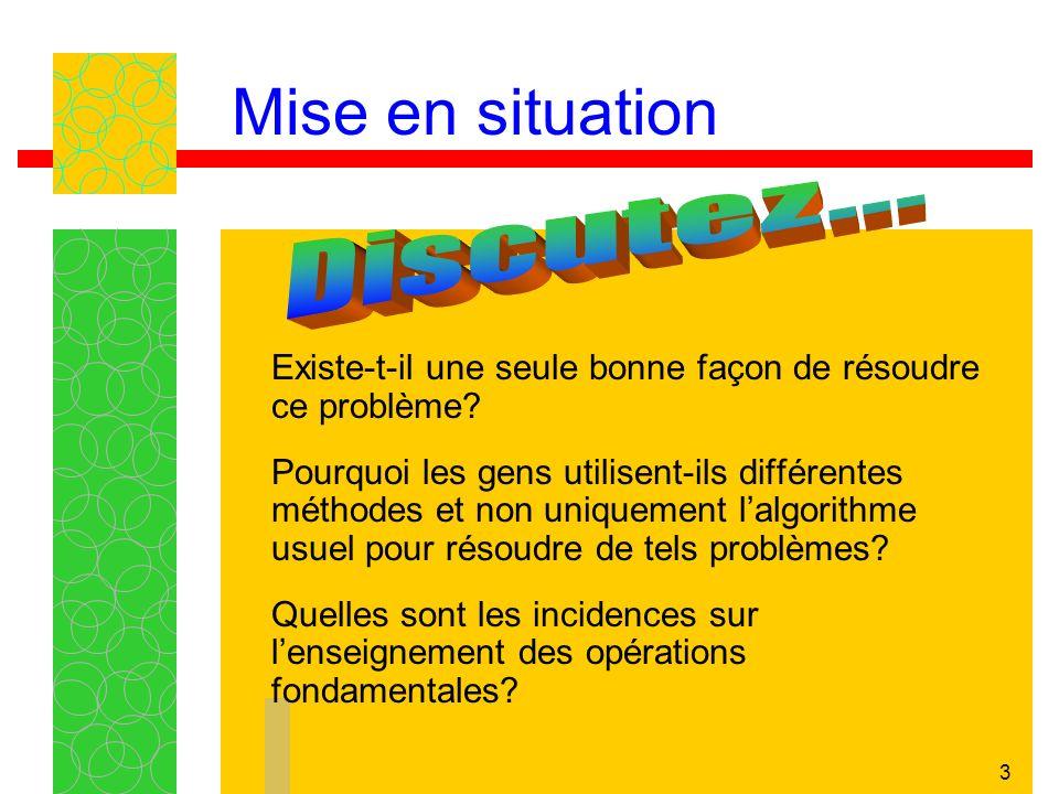 3 Mise en situation Existe-t-il une seule bonne façon de résoudre ce problème.
