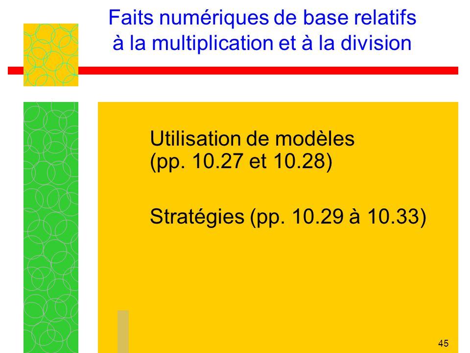 44 Faits numériques de base relatifs à la multiplication et à la division Formez une équipe de deux avec un partenaire différent. Explorez les sujets