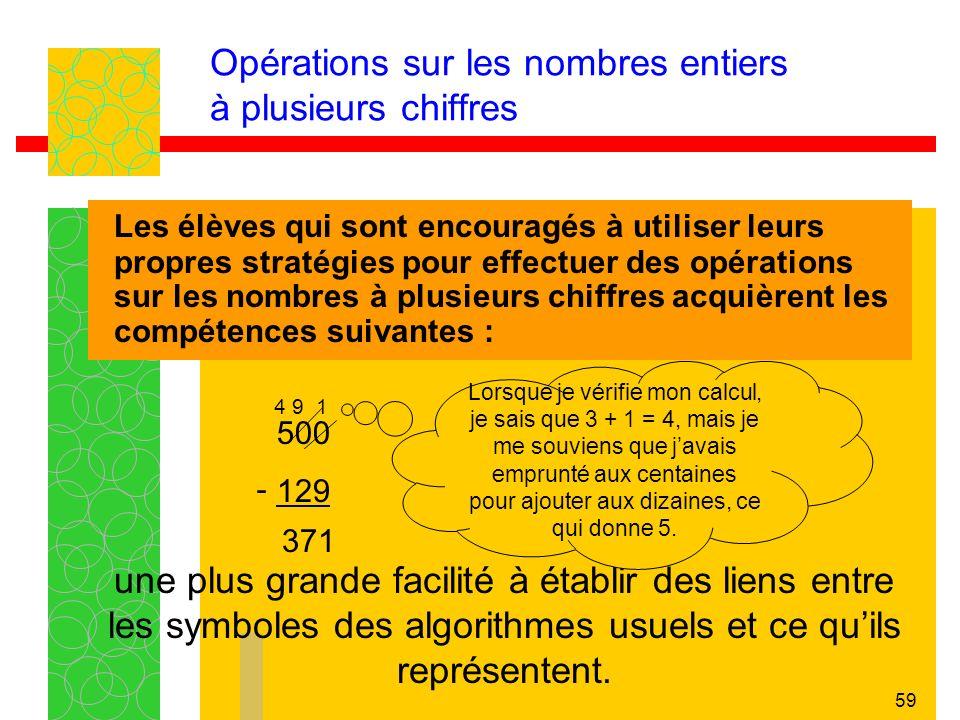 58 Opérations sur les nombres entiers à plusieurs chiffres Les élèves qui sont encouragés à utiliser leurs propres stratégies pour effectuer des opéra