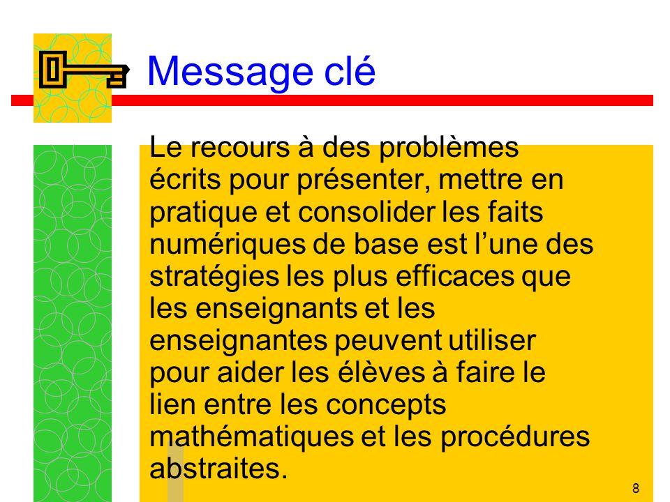 7 Message clé Le sens des opérations arithmétiques se développe en plusieurs étapes. Les élèves doivent être exposés à diverses stratégies au moyen de