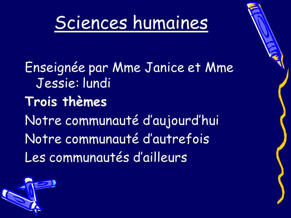 Sciences humaines Enseignée par Mme Janice et Mme Jessie: lundi Trois thèmes Notre communauté daujourdhui Notre communauté dautrefois Les communautés