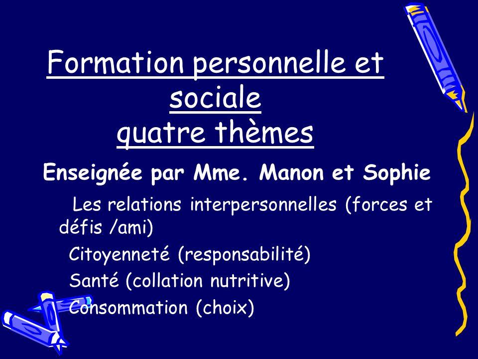 Formation personnelle et sociale quatre thèmes Enseignée par Mme. Manon et Sophie Les relations interpersonnelles (forces et défis /ami) Citoyenneté (