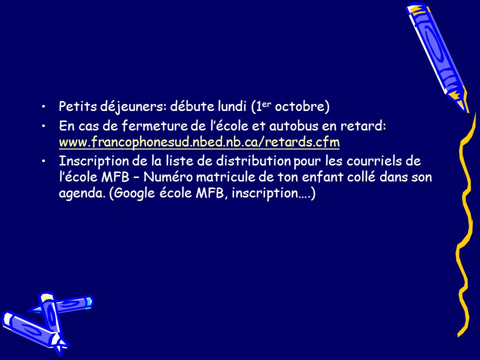Petits déjeuners: débute lundi (1 er octobre) En cas de fermeture de lécole et autobus en retard: www.francophonesud.nbed.nb.ca/retards.cfm www.franco