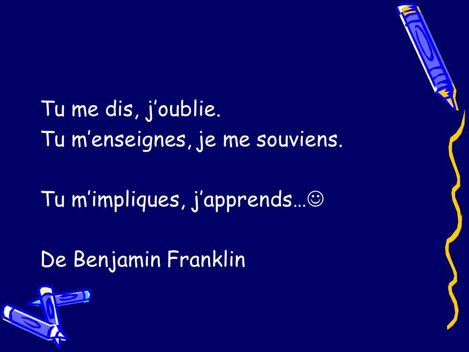 Tu me dis, joublie. Tu menseignes, je me souviens. Tu mimpliques, japprends… De Benjamin Franklin