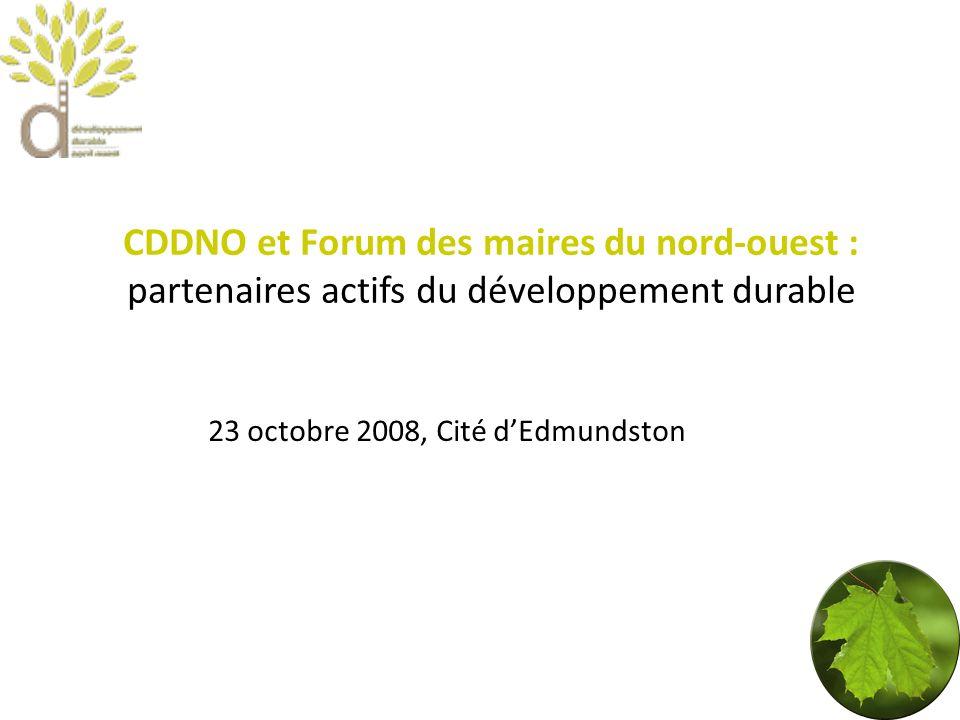CDDNO et Forum des maires du nord-ouest : partenaires actifs du développement durable 23 octobre 2008, Cité dEdmundston