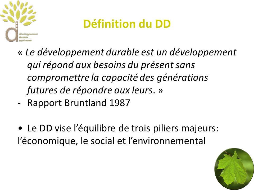 Définition du DD « Le développement durable est un développement qui répond aux besoins du présent sans compromettre la capacité des générations futures de répondre aux leurs.