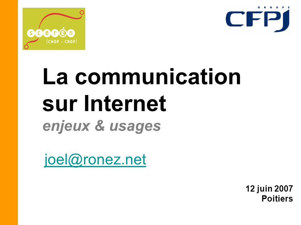 12 juin 2007 Poitiers La communication sur Internet enjeux & usages joel@ronez.net