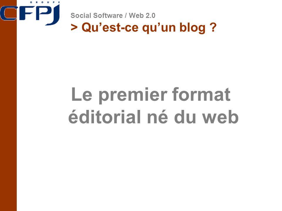 > Quest-ce quun blog ? Le premier format éditorial né du web Social Software / Web 2.0