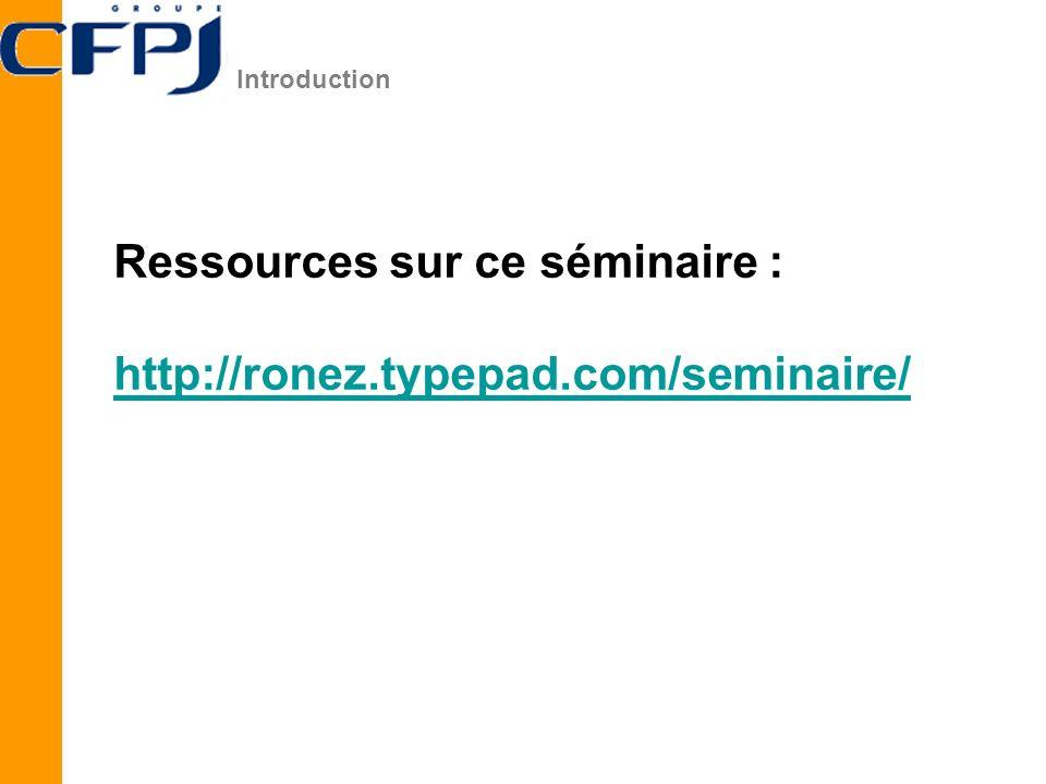 Ressources sur ce séminaire : http://ronez.typepad.com/seminaire/ Introduction