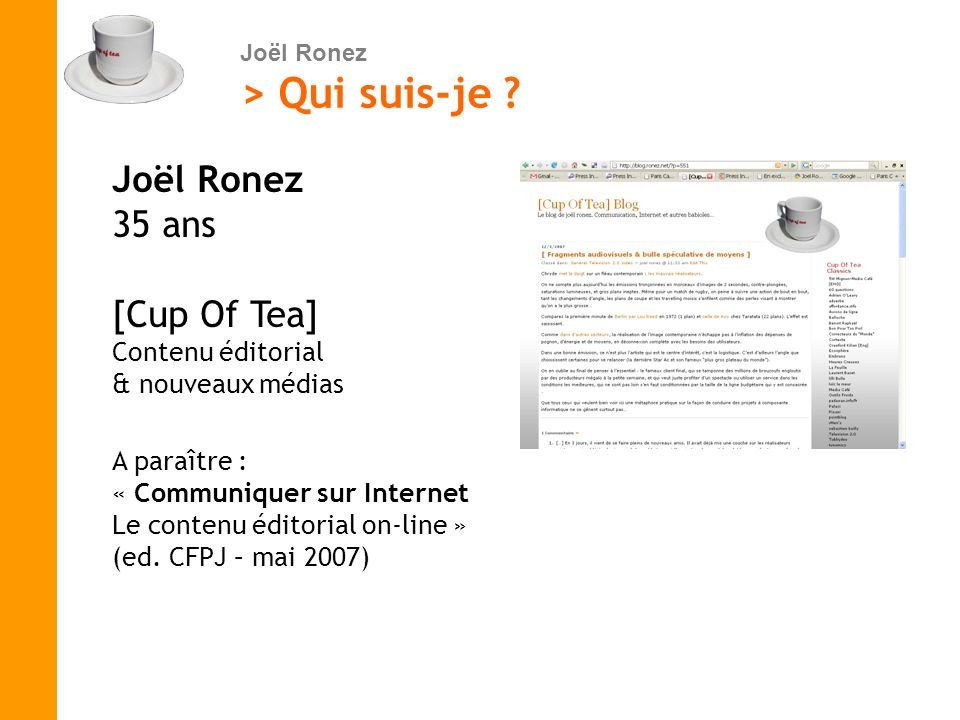 Joël Ronez > Qui suis-je ? Joël Ronez 35 ans [Cup Of Tea] Contenu éditorial & nouveaux médias A paraître : « Communiquer sur Internet Le contenu édito