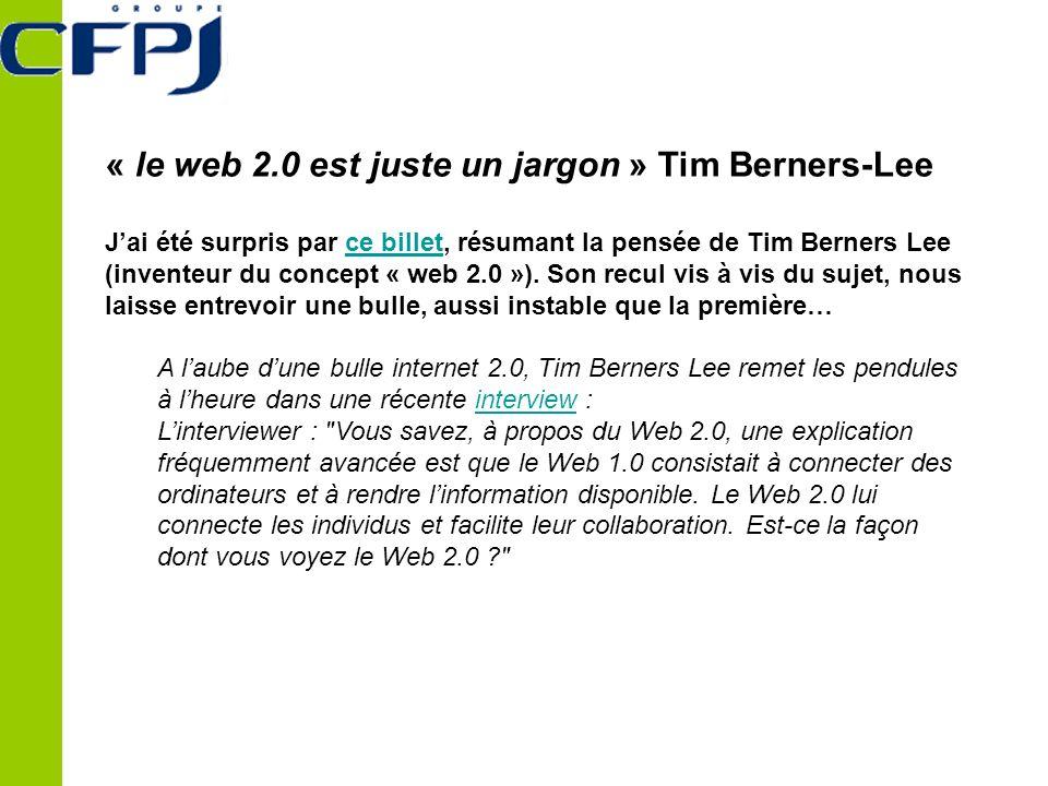 « le web 2.0 est juste un jargon » Tim Berners-Lee Jai été surpris par ce billet, résumant la pensée de Tim Berners Lee (inventeur du concept « web 2.0 »).