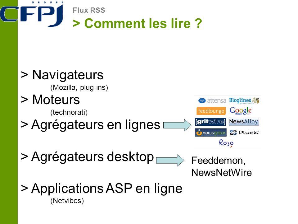 > Comment les lire ? Flux RSS > Navigateurs (Mozilla, plug-ins) > Moteurs (technorati) > Agrégateurs en lignes > Agrégateurs desktop > Applications AS