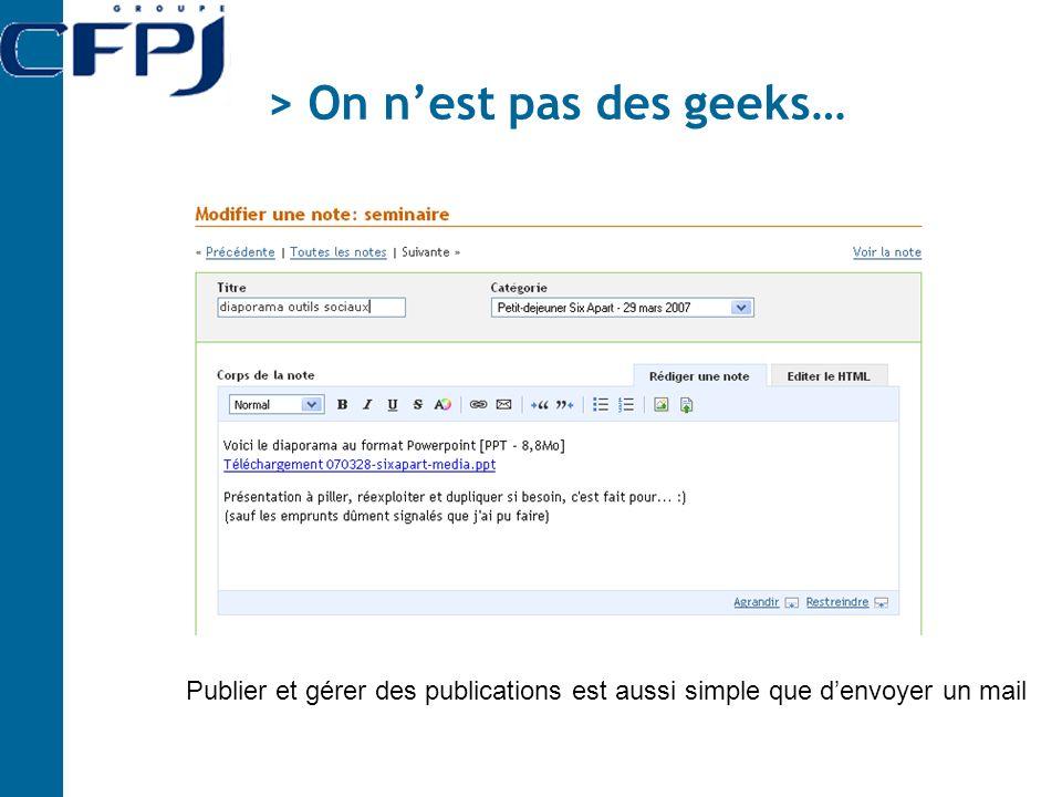 > On nest pas des geeks… Publier et gérer des publications est aussi simple que denvoyer un mail