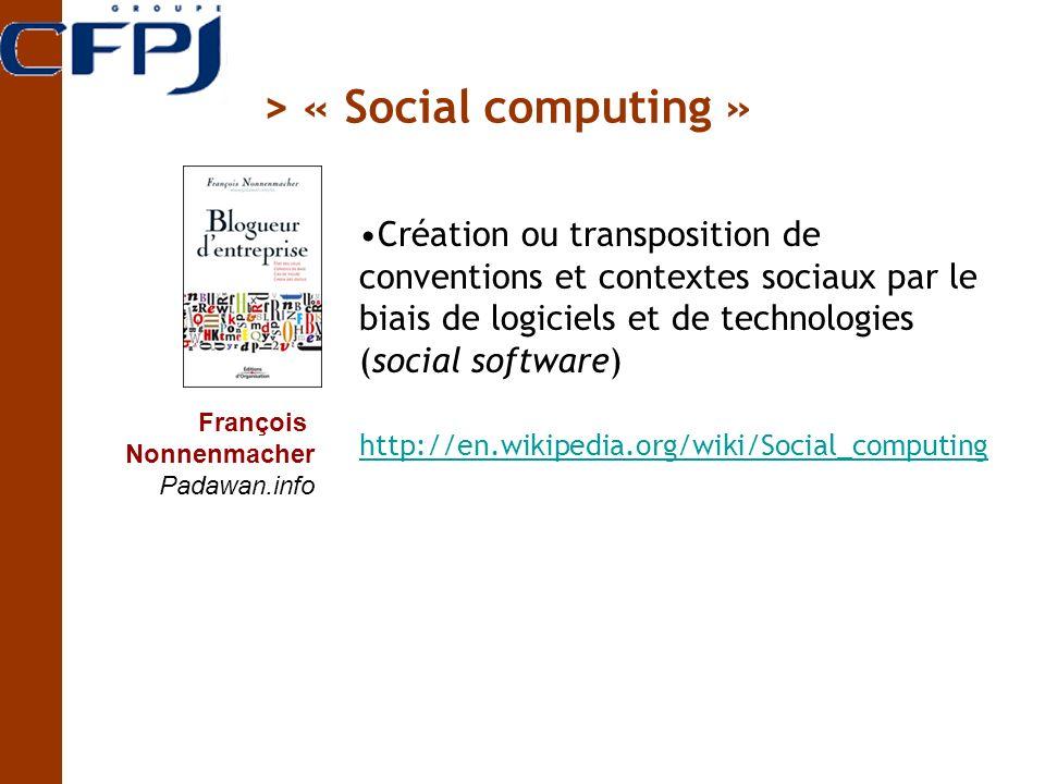 François Nonnenmacher Padawan.info Création ou transposition de conventions et contextes sociaux par le biais de logiciels et de technologies (social software) http://en.wikipedia.org/wiki/Social_computing > « Social computing »