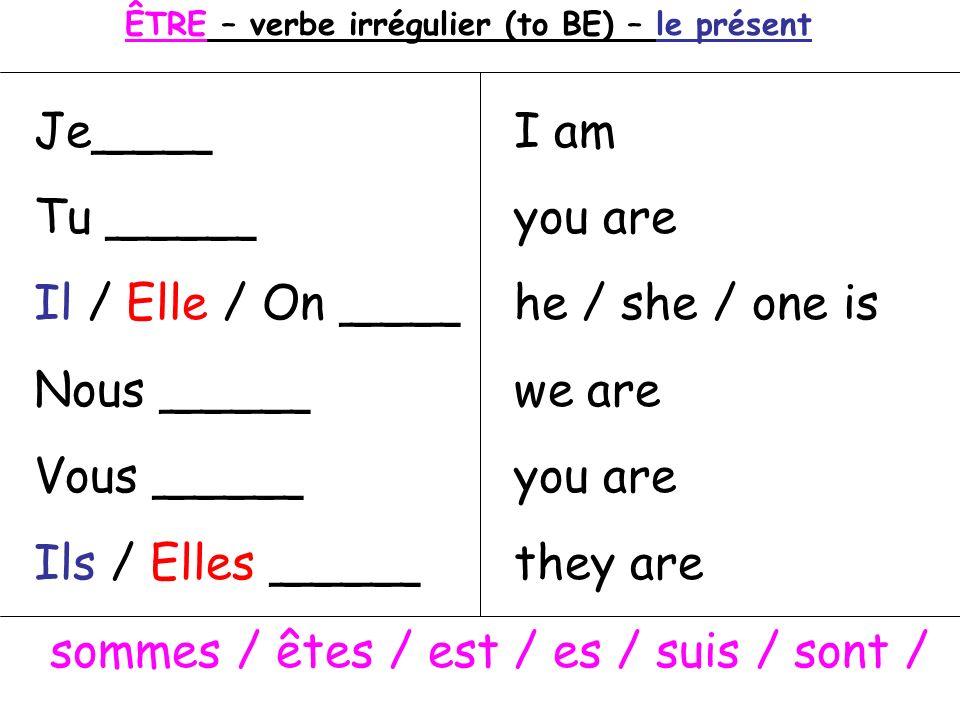 ÊTRE – verbe irrégulier (to BE) – le présent Je____ Tu _____ Il / Elle / On ____ Nous _____ Vous _____ Ils / Elles _____ sommes / êtes / est / es / su