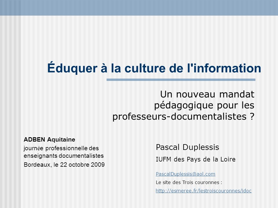 Éduquer à la culture de l'information Un nouveau mandat pédagogique pour les professeurs-documentalistes ? ADBEN Aquitaine journ é e professionnelle d