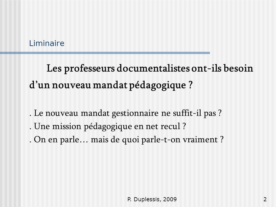 P. Duplessis, 20092 Liminaire Les professeurs documentalistes ont-ils besoin dun nouveau mandat pédagogique ?. Le nouveau mandat gestionnaire ne suffi