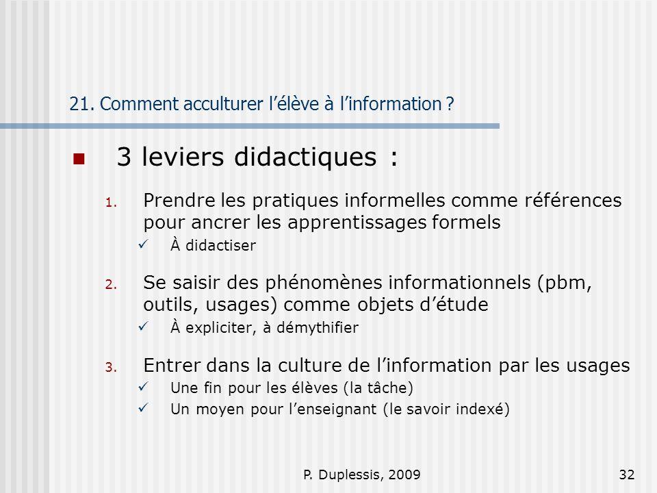 P. Duplessis, 200932 21. Comment acculturer lélève à linformation ? 3 leviers didactiques : 1. Prendre les pratiques informelles comme références pour
