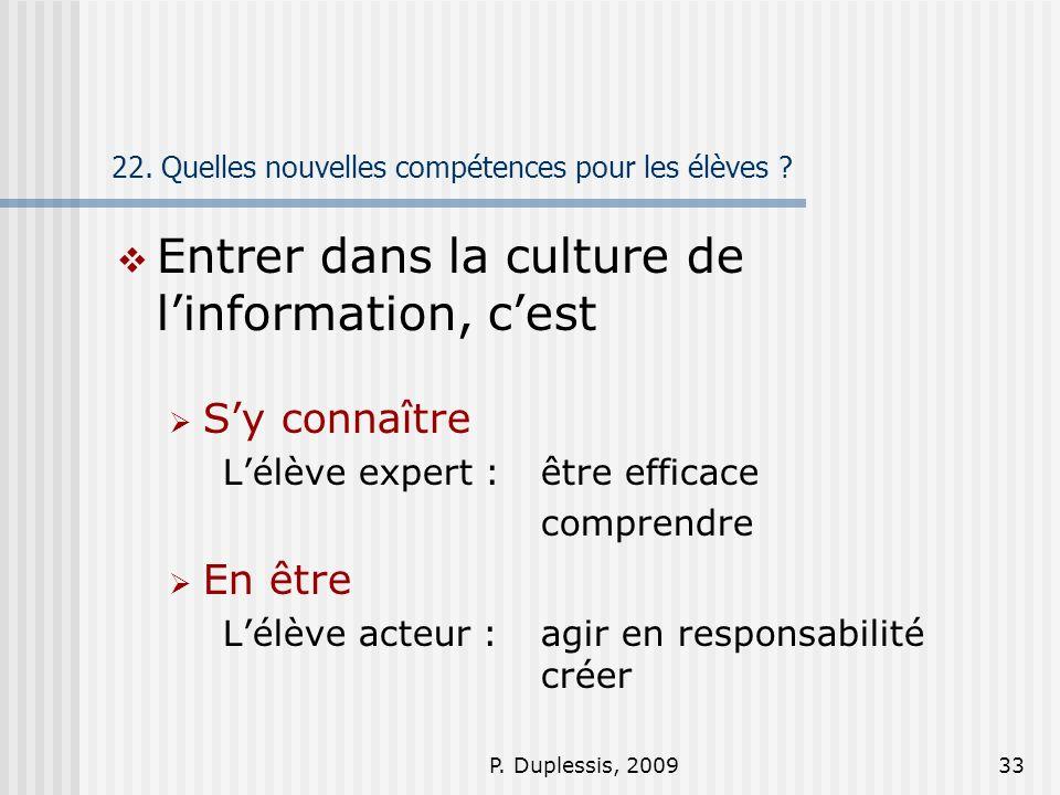 P. Duplessis, 200933 22. Quelles nouvelles compétences pour les élèves ? Entrer dans la culture de linformation, cest Sy connaître Lélève expert : êtr