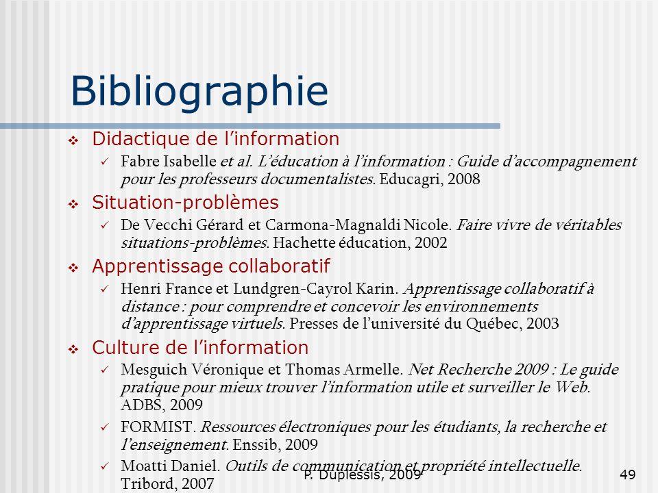 P. Duplessis, 200949 Bibliographie Didactique de linformation Fabre Isabelle et al. Léducation à linformation : Guide daccompagnement pour les profess