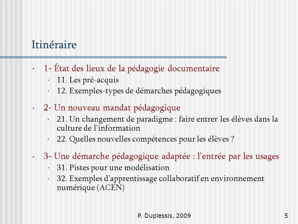 P. Duplessis, 20095 Itinéraire 1- État des lieux de la pédagogie documentaire 11. Les pré-acquis 12. Exemples-types de démarches pédagogiques 2- Un no