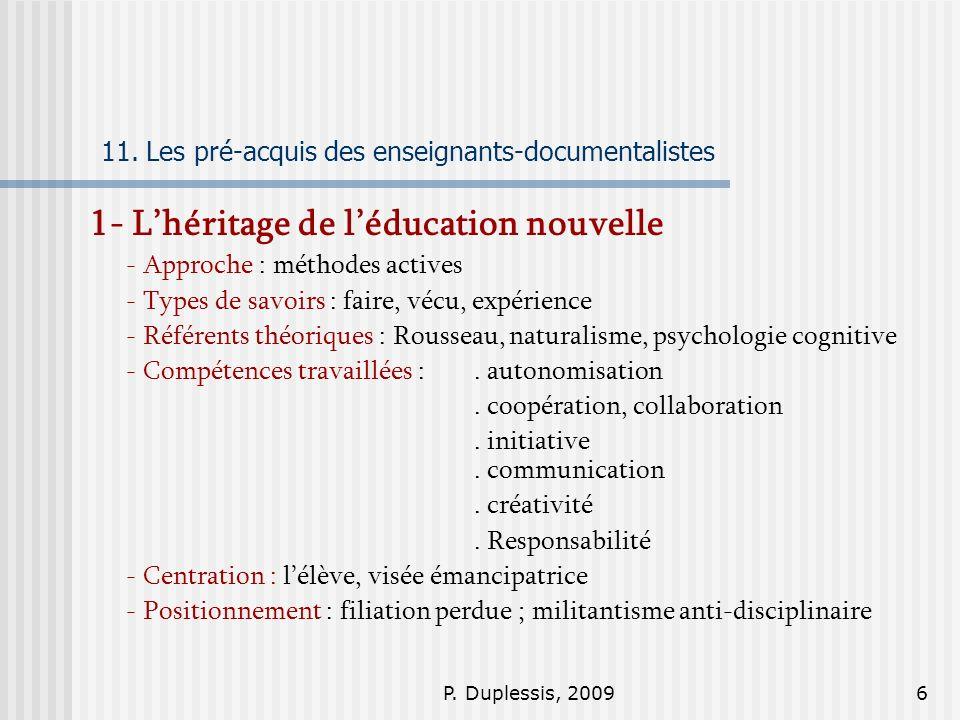 P. Duplessis, 20096 11. Les pré-acquis des enseignants-documentalistes 1- Lhéritage de léducation nouvelle - Approche : méthodes actives - Types de sa