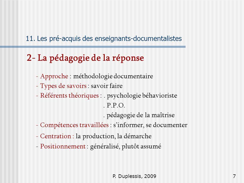 P. Duplessis, 20097 11. Les pré-acquis des enseignants-documentalistes 2- La pédagogie de la réponse - Approche : méthodologie documentaire - Types de