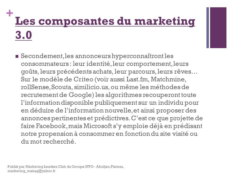 + Secondement, les annonceurs hyperconnaîtront les consommateurs : leur identité, leur comportement, leurs goûts, leurs précédents achats, leur parcou