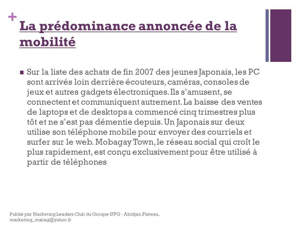 + La prédominance annoncée de la mobilité Sur la liste des achats de fin 2007 des jeunes Japonais, les PC sont arrivés loin derrière écouteurs, caméra