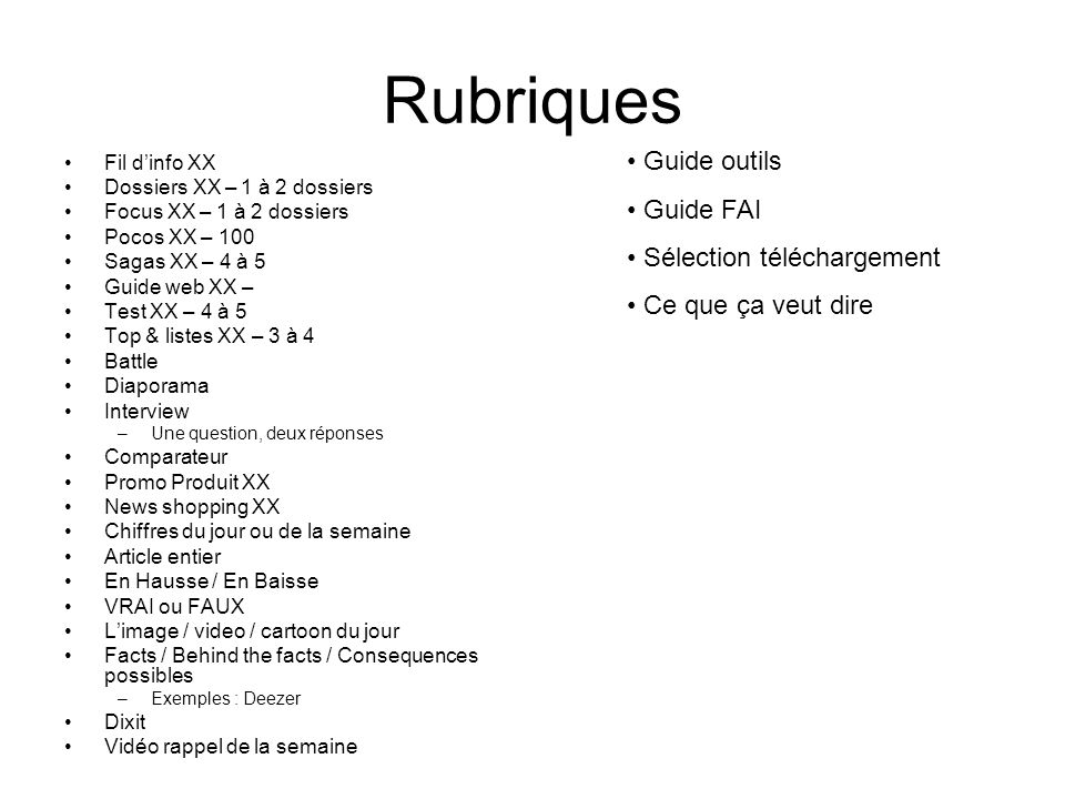 Rubriques Fil dinfo XX Dossiers XX – 1 à 2 dossiers Focus XX – 1 à 2 dossiers Pocos XX – 100 Sagas XX – 4 à 5 Guide web XX – Test XX – 4 à 5 Top & lis