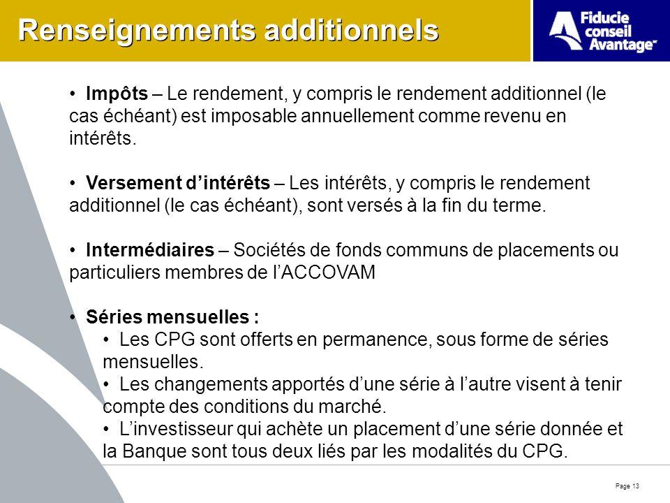 Page 13 Renseignements additionnels Impôts – Le rendement, y compris le rendement additionnel (le cas échéant) est imposable annuellement comme revenu en intérêts.
