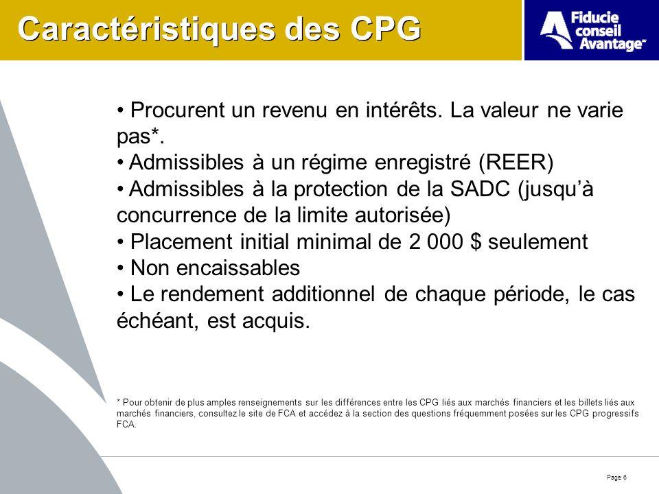 Page 6 Caractéristiques des CPG Procurent un revenu en intérêts.