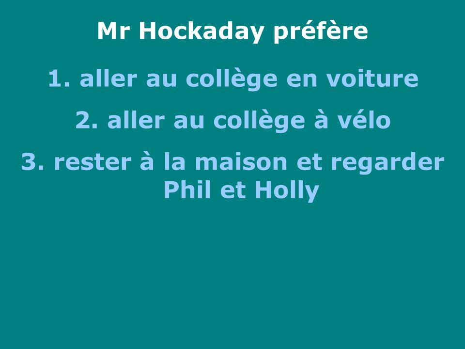 Mr Hockaday préfère 1. aller au collège en voiture 2. aller au collège à vélo 3. rester à la maison et regarder Phil et Holly