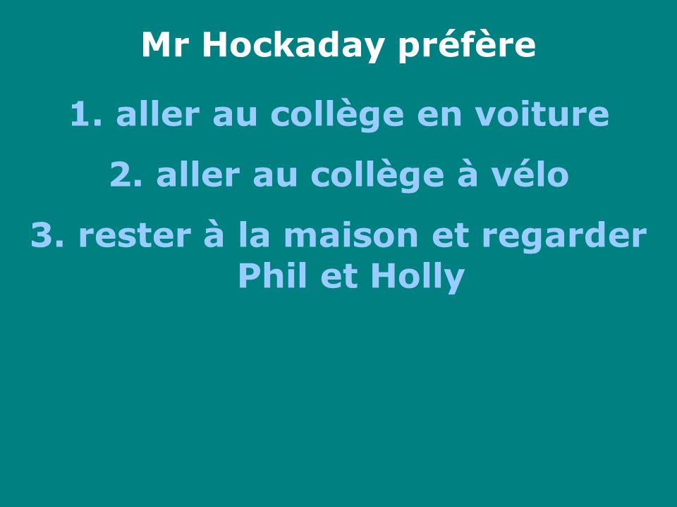 Mr Hockaday préfère 1. aller au collège en voiture 2.